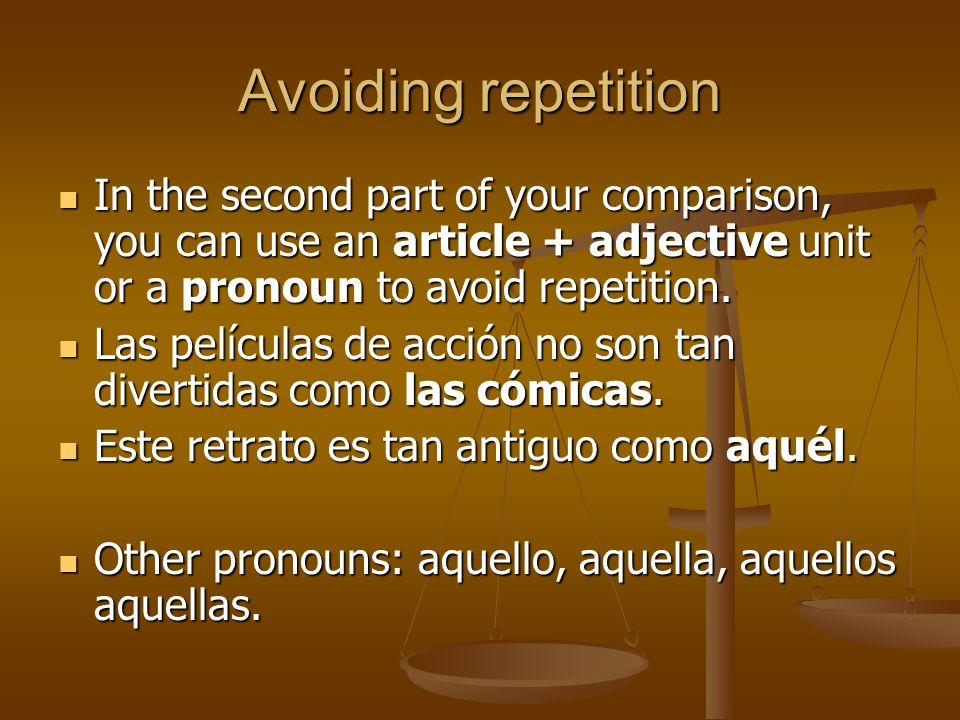 Superlativos el/la/los/las + más/menos + adjective + de to mean the most or the least.