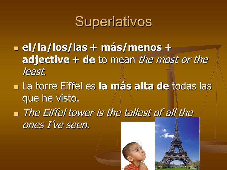 Superlativos el/la/los/las + más/menos + adjective + de to mean the most or the least. el/la/los/las + más/menos + adjective + de to mean the most or