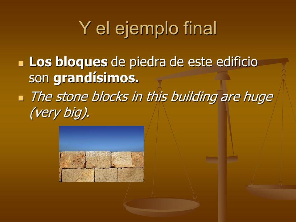 Y el ejemplo final Los bloques de piedra de este edificio son grandísimos. Los bloques de piedra de este edificio son grandísimos. The stone blocks in