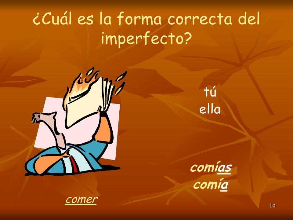 9 ¿Cuál es la forma correcta del imperfecto? ¿quiénes? abrían yo abría abrir
