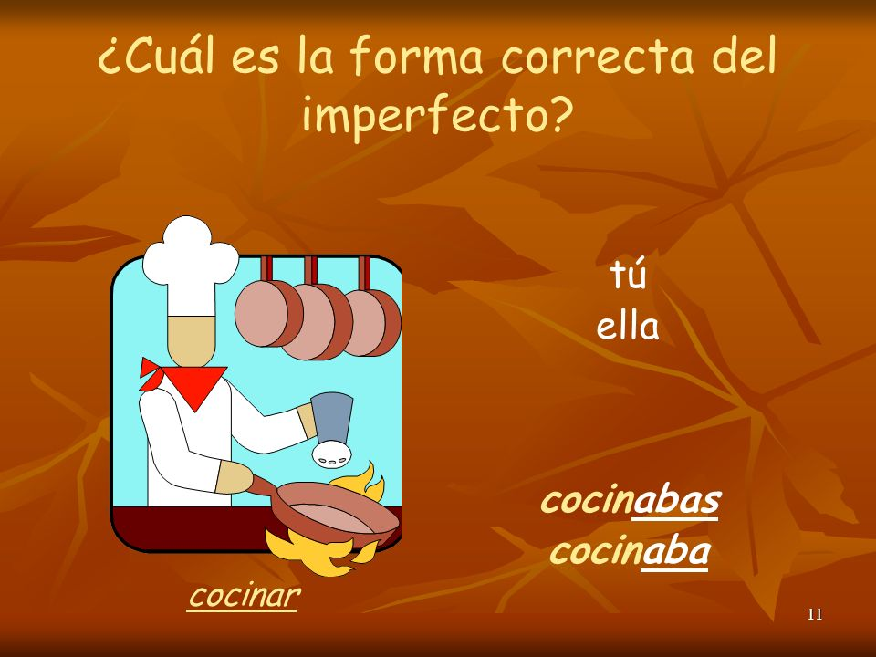 10 ¿Cuál es la forma correcta del imperfecto? tú comías ella comía comer