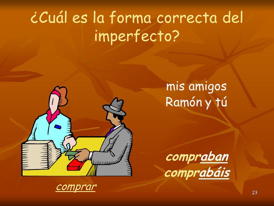 22 ¿Cuál es la forma correcta del imperfecto? nosotros buscábamos Uds. buscaban buscar