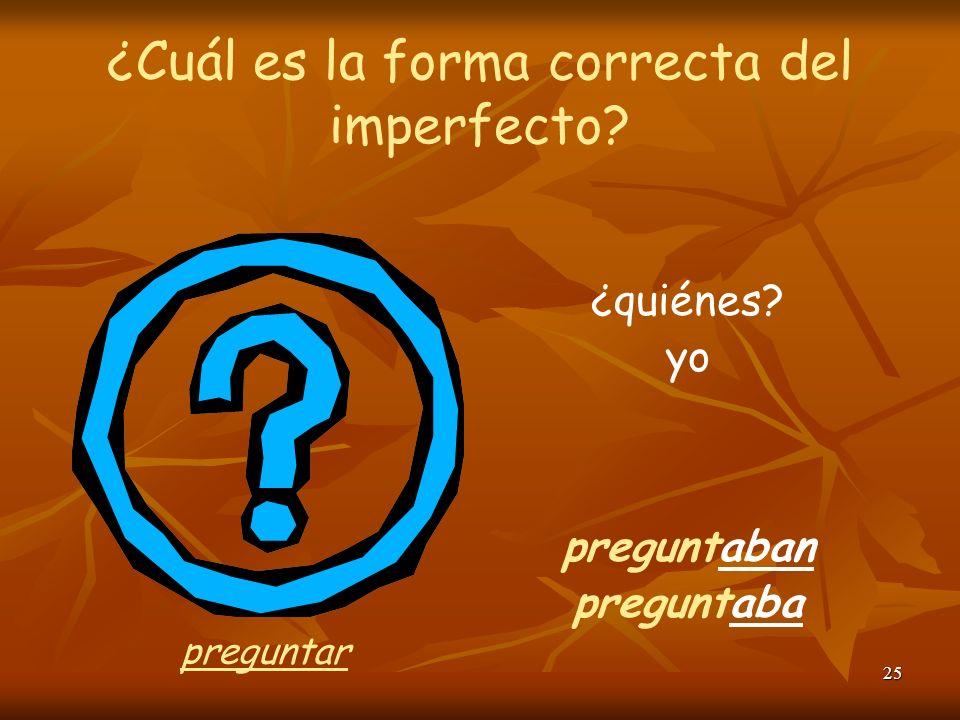 24 ¿Cuál es la forma correcta del imperfecto? la clase cantaba las estudiantes cantaban cantar