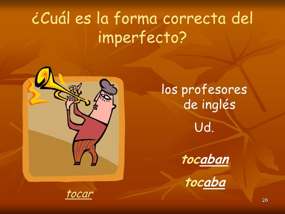 25 ¿Cuál es la forma correcta del imperfecto? ¿quiénes? preguntaban yo preguntaba preguntar