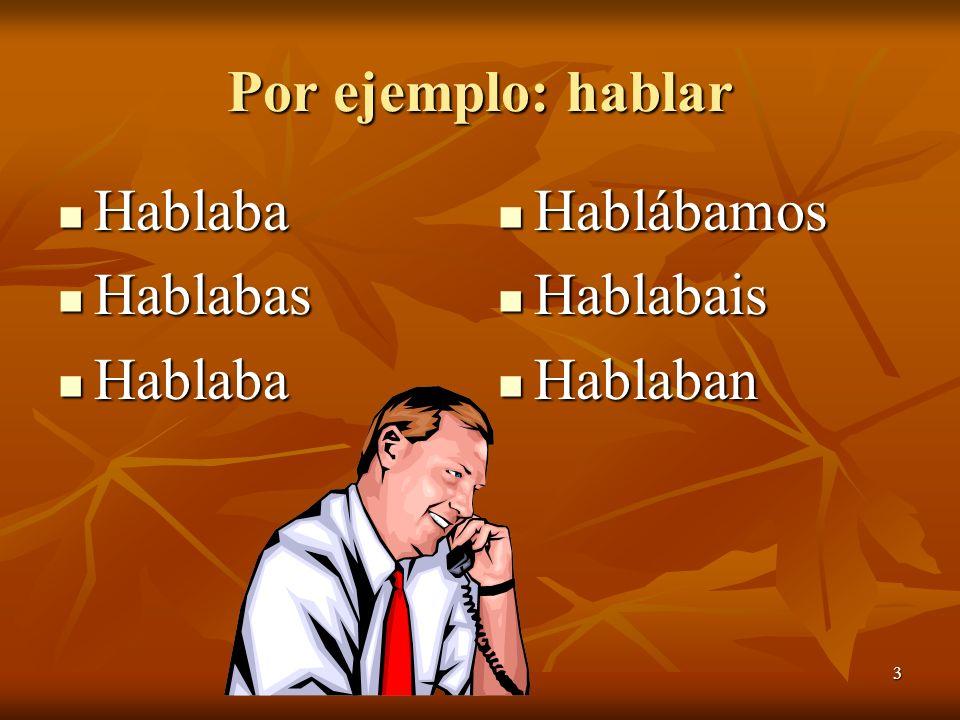 3 Por ejemplo: hablar Hablaba Hablaba Hablabas Hablabas Hablaba Hablaba Hablábamos Hablábamos Hablabais Hablabais Hablaban Hablaban