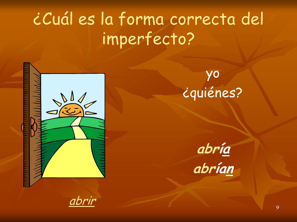 8 ¿Cuál es la forma correcta del imperfecto? mi padre trabajaba unos amigos trabajaban trabajar