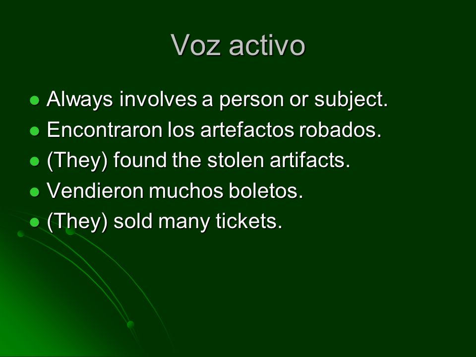 Voz activo Always involves a person or subject. Always involves a person or subject. Encontraron los artefactos robados. Encontraron los artefactos ro