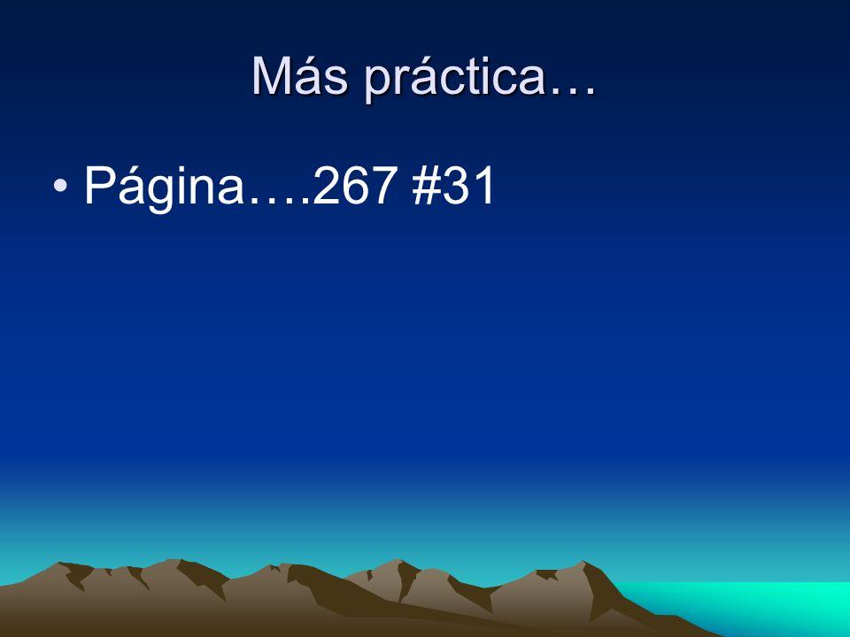Más práctica… Página….267 #31