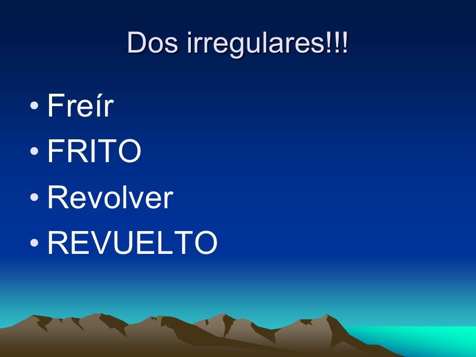 Dos irregulares!!! Freír FRITO Revolver REVUELTO