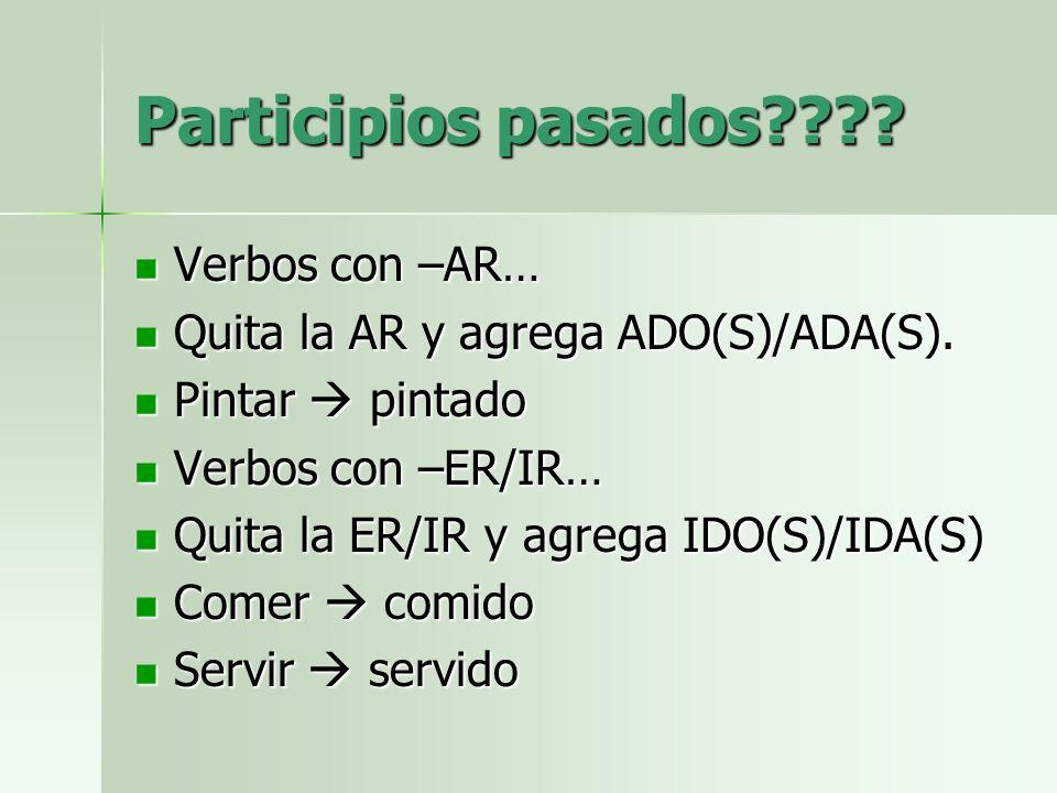 Participios pasados . Verbos con –AR… Verbos con –AR… Quita la AR y agrega ADO(S)/ADA(S).