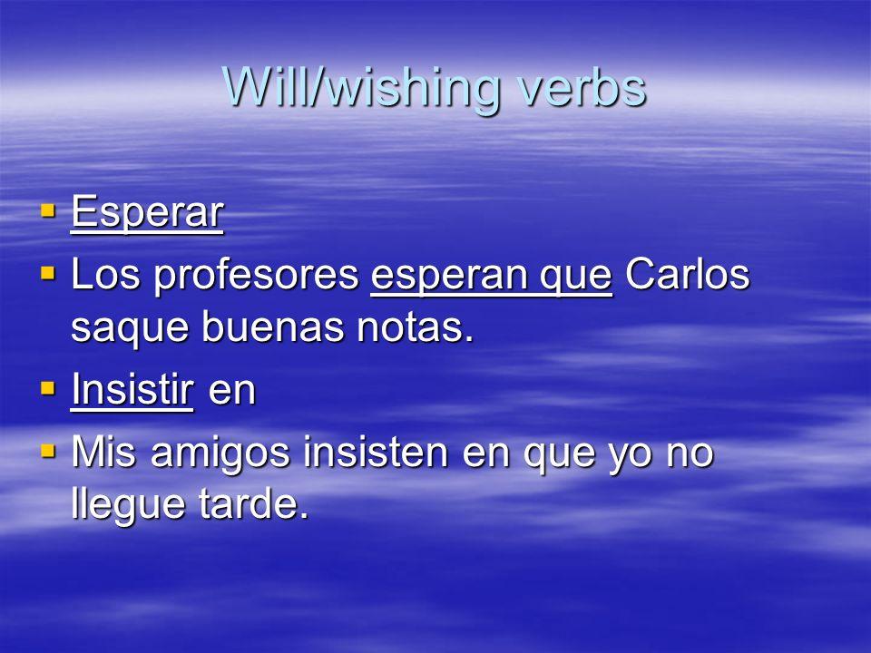 Will/wishing verbs Esperar Esperar Los profesores esperan que Carlos saque buenas notas.