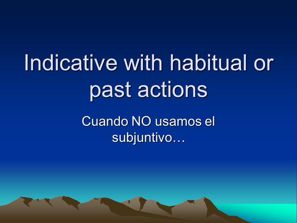 Acciones habituales Usamos el indicativo con las frases… En cuanto, cuando, después de que, hasta que y tan pronto como… Cuando el verbo refiere a una acción habitual.