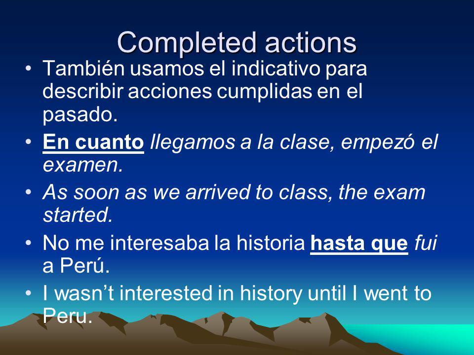 Completed actions También usamos el indicativo para describir acciones cumplidas en el pasado.