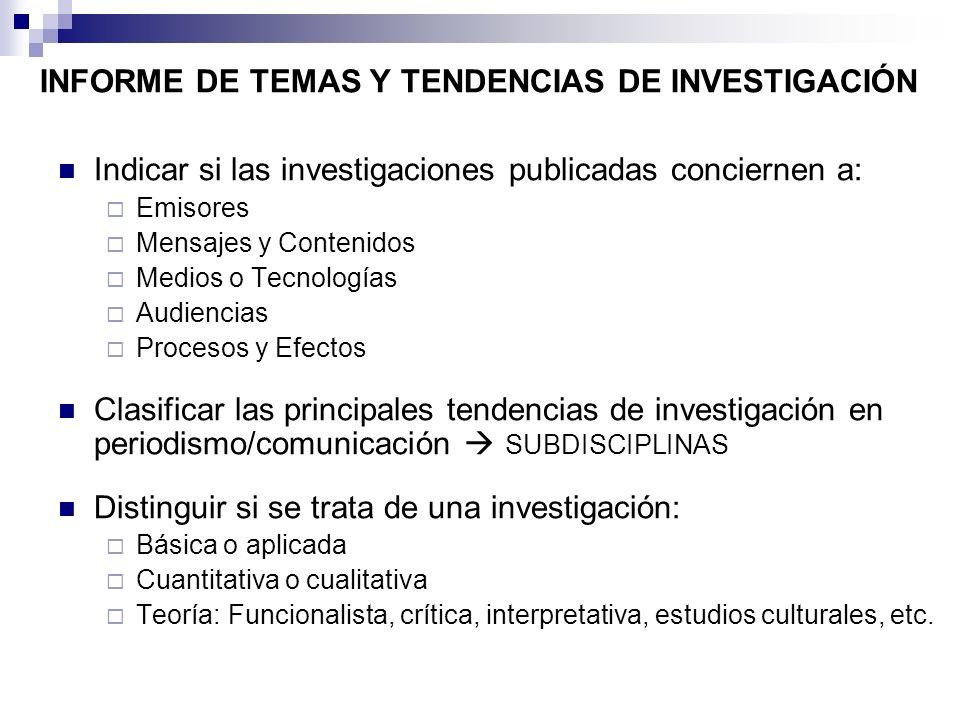 INFORME DE TEMAS Y TENDENCIAS DE INVESTIGACIÓN Indicar si las investigaciones publicadas conciernen a: Emisores Mensajes y Contenidos Medios o Tecnolo
