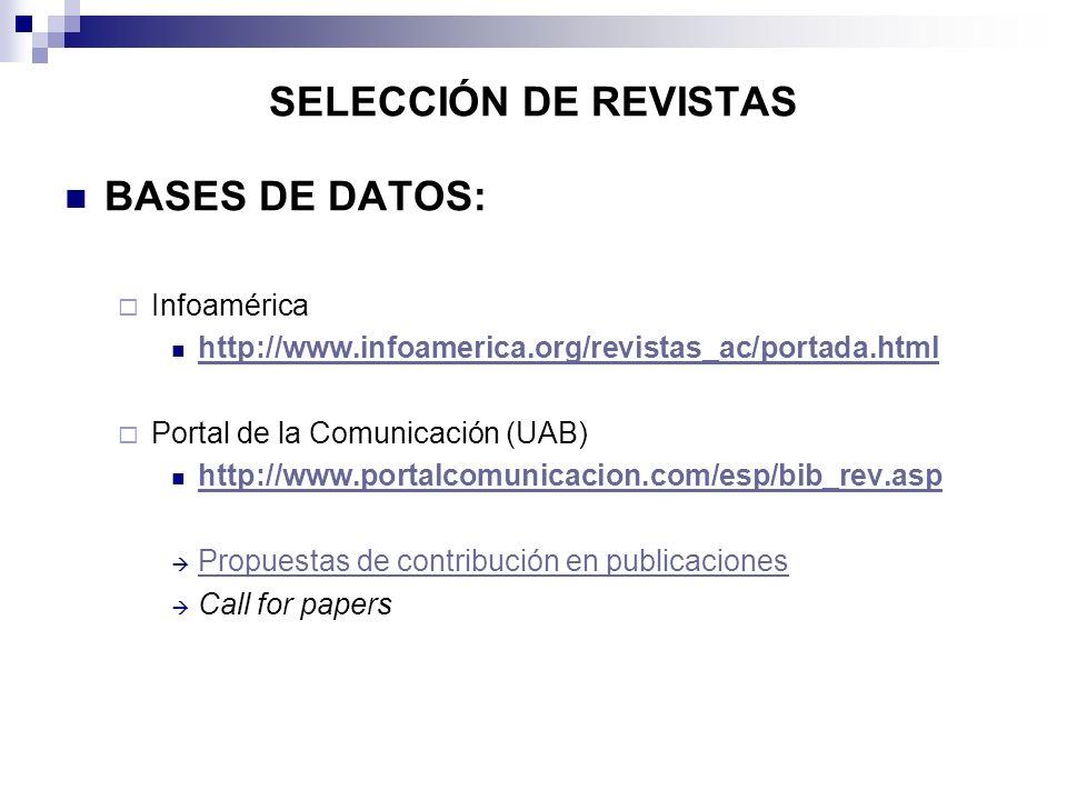 SELECCIÓN DE REVISTAS BASES DE DATOS: Infoamérica http://www.infoamerica.org/revistas_ac/portada.html Portal de la Comunicación (UAB) http://www.porta