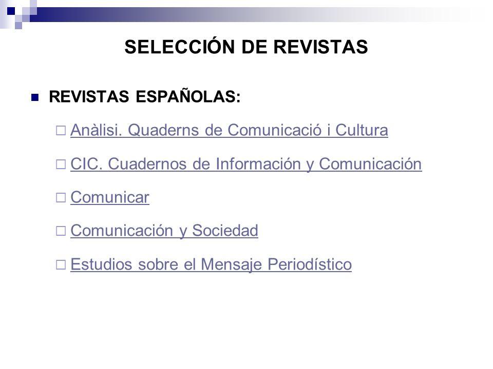 SELECCIÓN DE REVISTAS REVISTAS ESPAÑOLAS: Anàlisi. Quaderns de Comunicació i Cultura CIC. Cuadernos de Información y Comunicación Comunicar Comunicaci