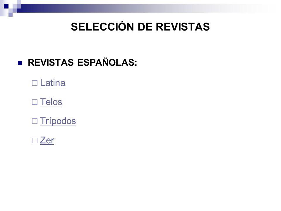 SELECCIÓN DE REVISTAS REVISTAS ESPAÑOLAS: Latina Telos Trípodos Zer