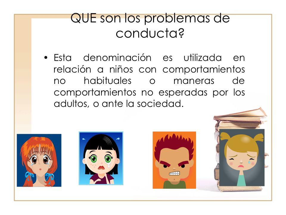 QUE son los problemas de conducta? Esta denominación es utilizada en relación a niños con comportamientos no habituales o maneras de comportamientos n