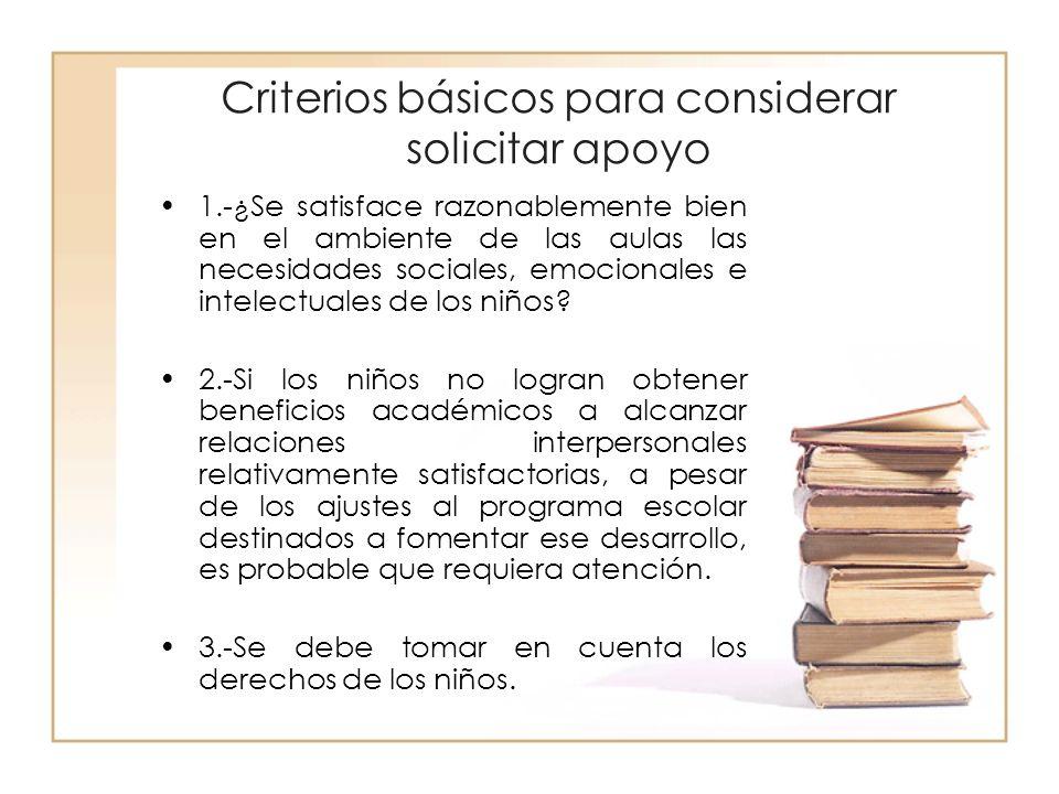 Criterios básicos para considerar solicitar apoyo 1.-¿Se satisface razonablemente bien en el ambiente de las aulas las necesidades sociales, emocional