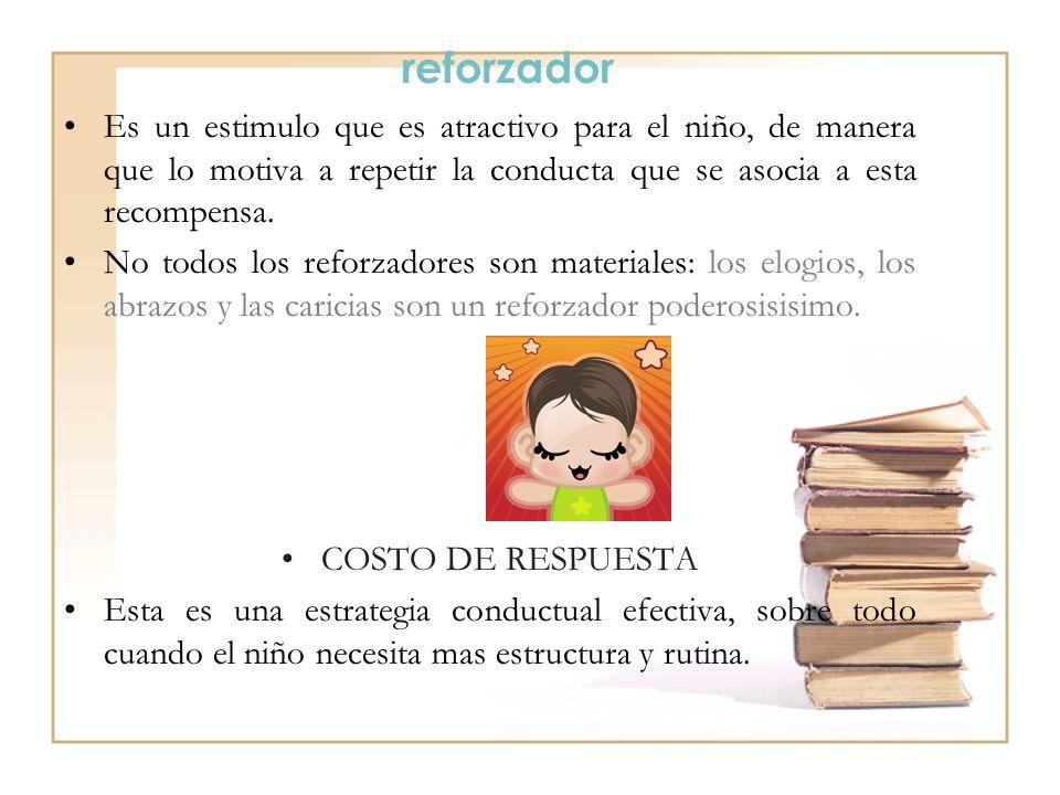 reforzador Es un estimulo que es atractivo para el niño, de manera que lo motiva a repetir la conducta que se asocia a esta recompensa. No todos los r