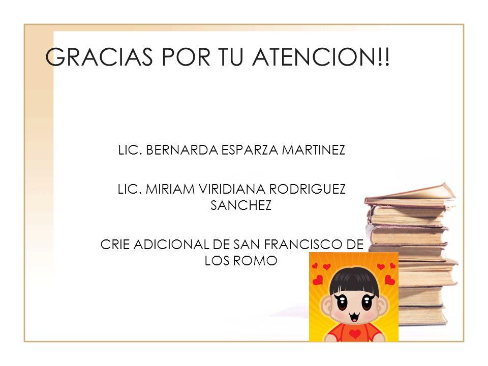 GRACIAS POR TU ATENCION!! LIC. BERNARDA ESPARZA MARTINEZ LIC. MIRIAM VIRIDIANA RODRIGUEZ SANCHEZ CRIE ADICIONAL DE SAN FRANCISCO DE LOS ROMO