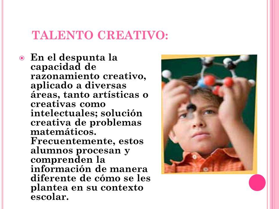 TALENTO CREATIVO: En el despunta la capacidad de razonamiento creativo, aplicado a diversas áreas, tanto artísticas o creativas como intelectuales; so