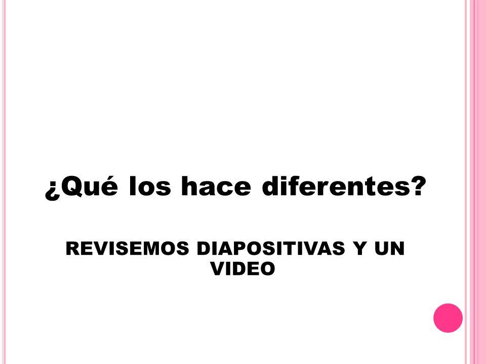 ¿Qué los hace diferentes? REVISEMOS DIAPOSITIVAS Y UN VIDEO Tiempo:25´