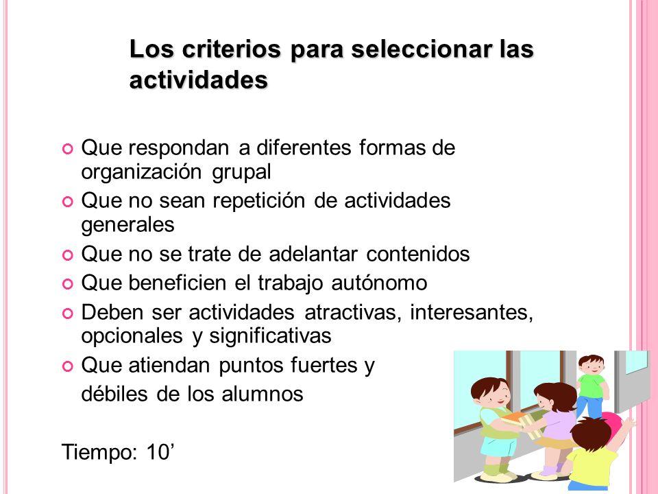Los criterios para seleccionar las actividades Que respondan a diferentes formas de organización grupal Que no sean repetición de actividades generale