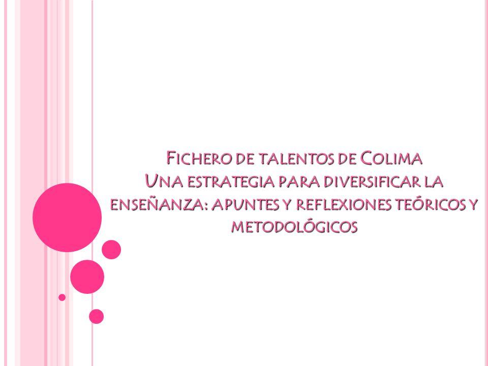 F ICHERO DE TALENTOS DE C OLIMA U NA ESTRATEGIA PARA DIVERSIFICAR LA ENSEÑANZA : APUNTES Y REFLEXIONES TEÓRICOS Y METODOLÓGICOS