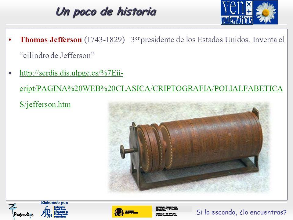Si lo escondo, ¿lo encuentras? Un poco de historia Thomas Jefferson (1743-1829) 3 er presidente de los Estados Unidos. Inventa el cilindro de Jefferso