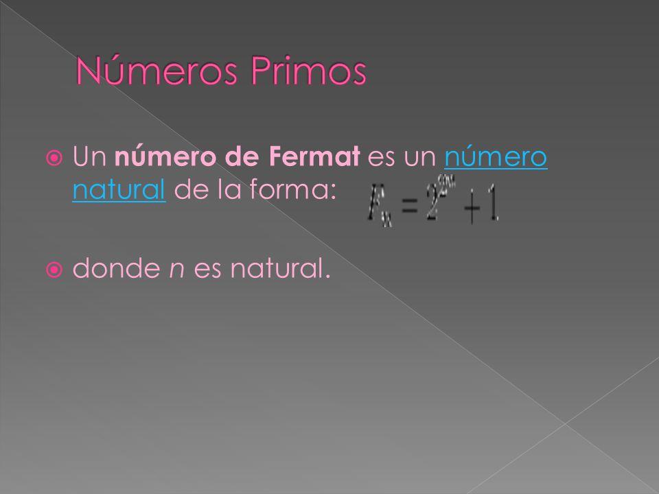 Un número de Fermat es un número natural de la forma:número natural donde n es natural.