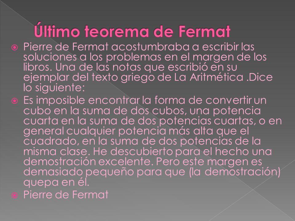 Pierre de Fermat acostumbraba a escribir las soluciones a los problemas en el margen de los libros. Una de las notas que escribió en su ejemplar del t