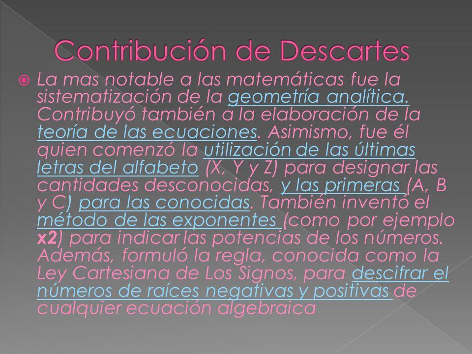 La mas notable a las matemáticas fue la sistematización de la geometría analítica. Contribuyó también a la elaboración de la teoría de las ecuaciones.