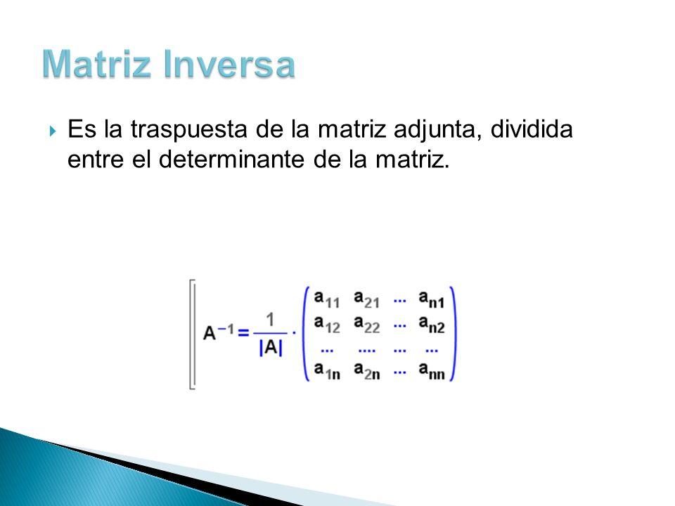 Es la traspuesta de la matriz adjunta, dividida entre el determinante de la matriz.