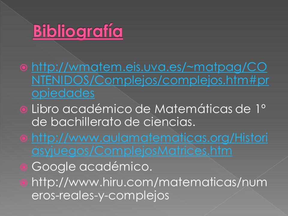 http://wmatem.eis.uva.es/~matpag/CO NTENIDOS/Complejos/complejos.htm#pr opiedades http://wmatem.eis.uva.es/~matpag/CO NTENIDOS/Complejos/complejos.htm#pr opiedades Libro académico de Matemáticas de 1º de bachillerato de ciencias.