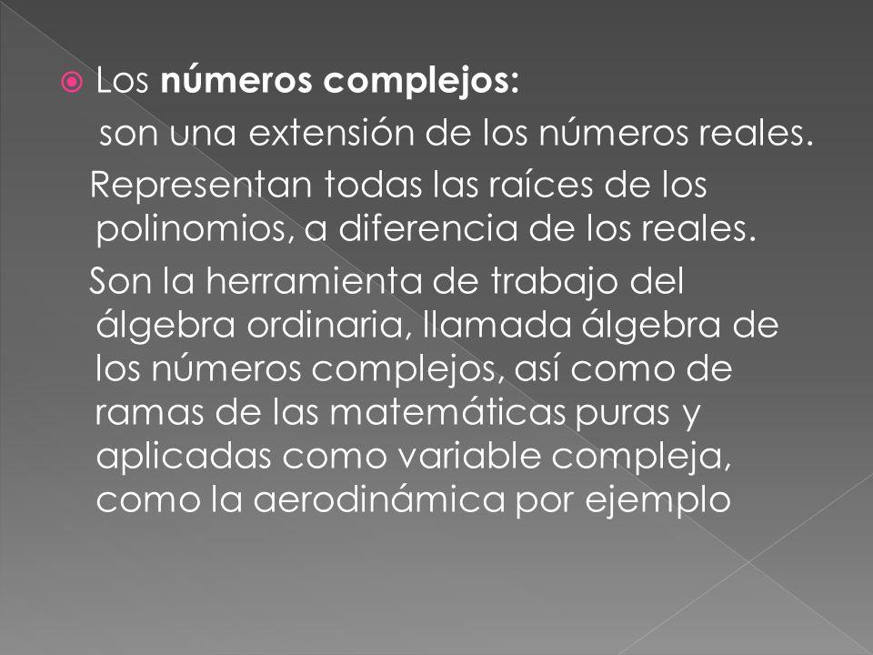 Los números complejos: son una extensión de los números reales.