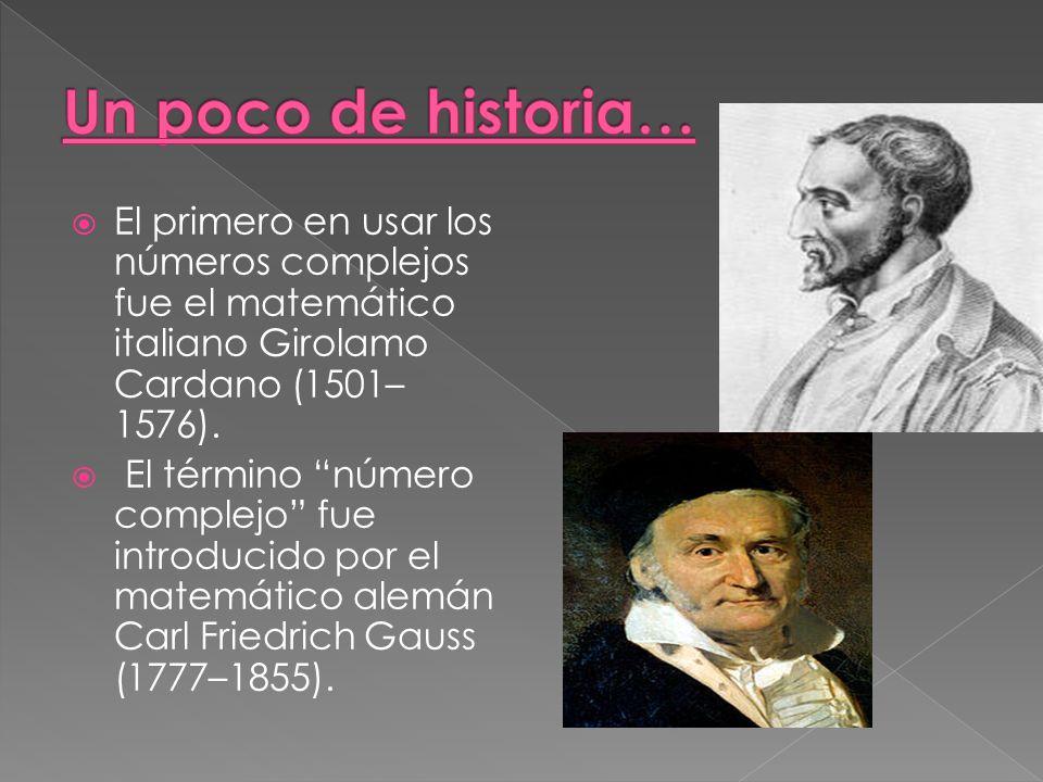El primero en usar los números complejos fue el matemático italiano Girolamo Cardano (1501– 1576).