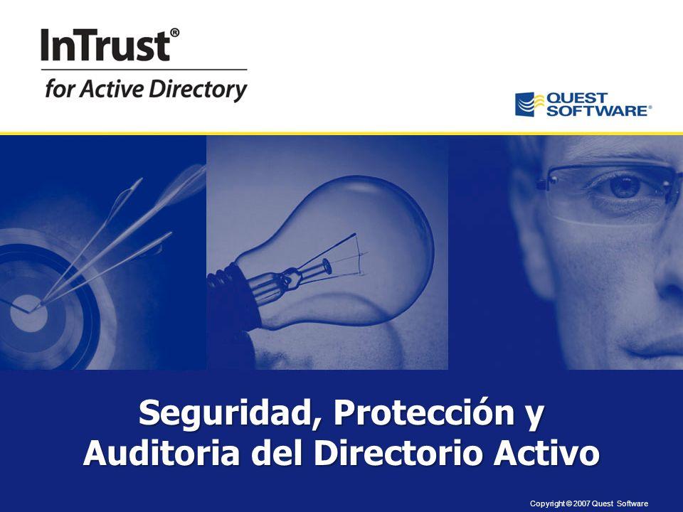 Copyright © 2007 Quest Software Seguridad, Protección y Auditoria del Directorio Activo