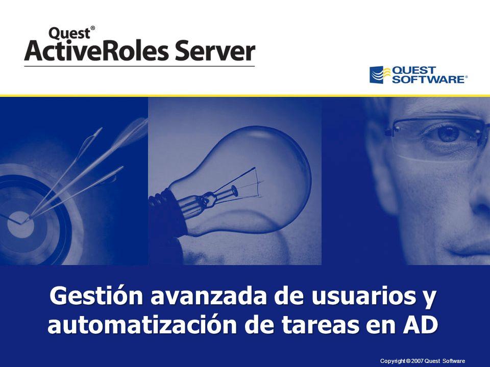 Copyright © 2007 Quest Software Gestión avanzada de usuarios y automatización de tareas en AD