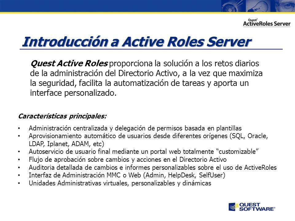 Introducción a Active Roles Server Introducción a Active Roles Server Quest Active Roles proporciona la solución a los retos diarios de la administración del Directorio Activo, a la vez que maximiza la seguridad, facilita la automatización de tareas y aporta un interface personalizado.