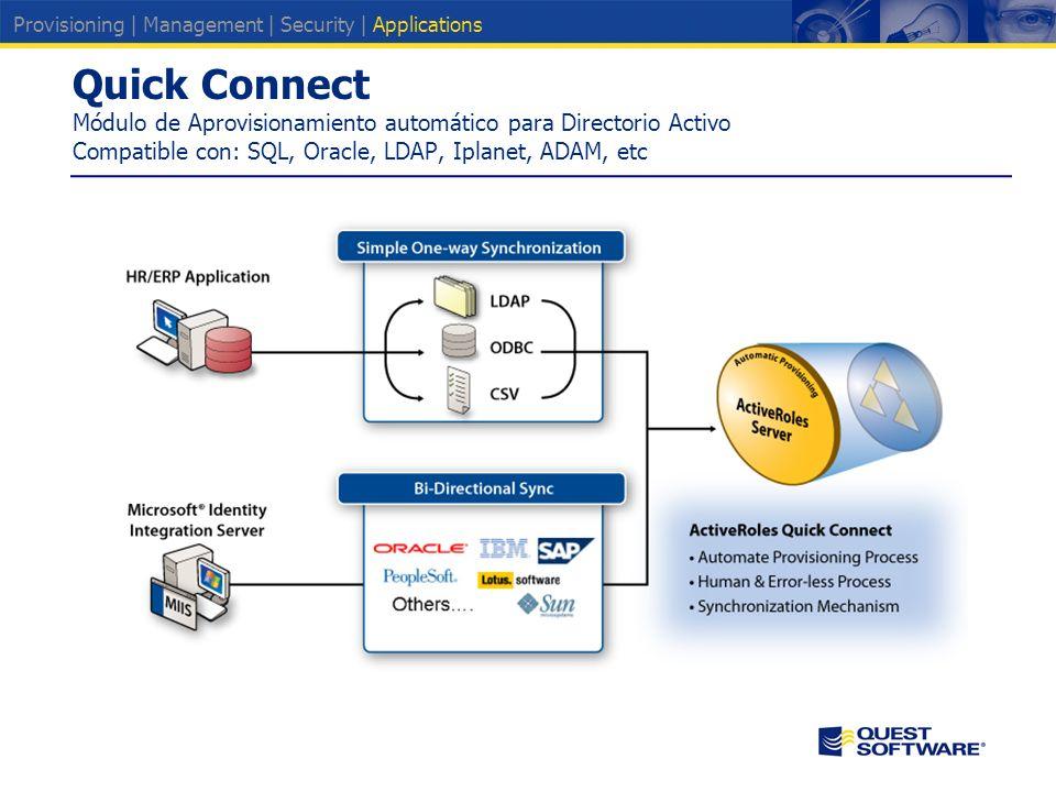 Quick Connect Módulo de Aprovisionamiento automático para Directorio Activo Compatible con: SQL, Oracle, LDAP, Iplanet, ADAM, etc Provisioning | Management | Security | Applications