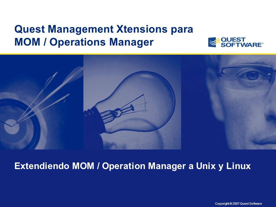 Copyright © 2007 Quest Software Quest Management Xtensions para MOM / Operations Manager Extendiendo MOM / Operation Manager a Unix y Linux
