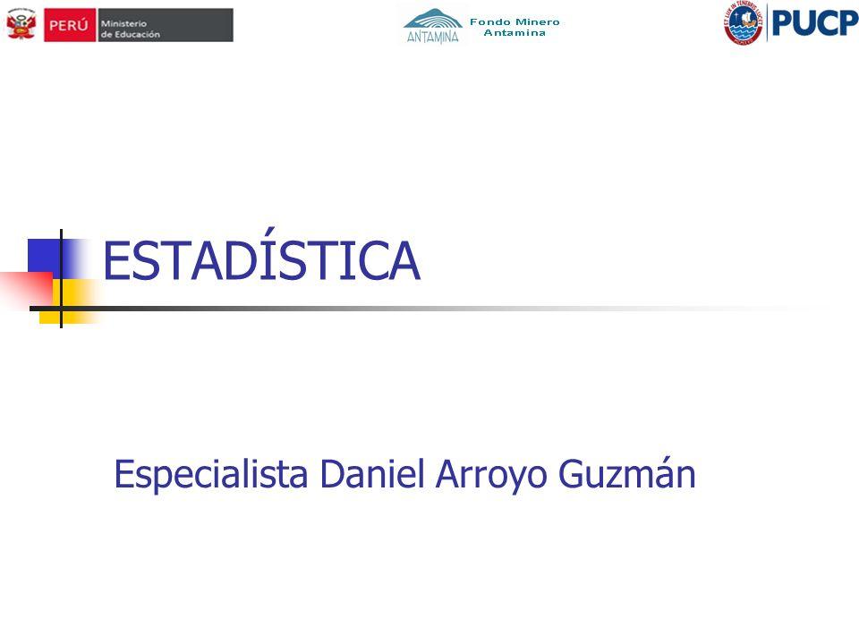 ESTADÍSTICA Especialista Daniel Arroyo Guzmán