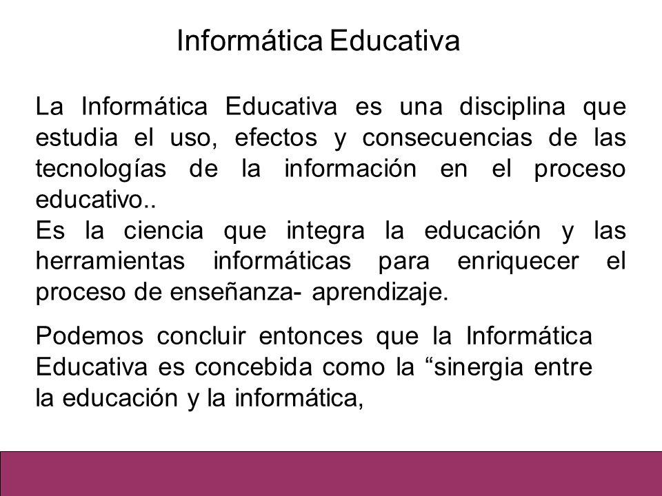 Podemos concluir entonces que la Informática Educativa es concebida como la sinergia entre la educación y la informática, Informática Educativa La Inf