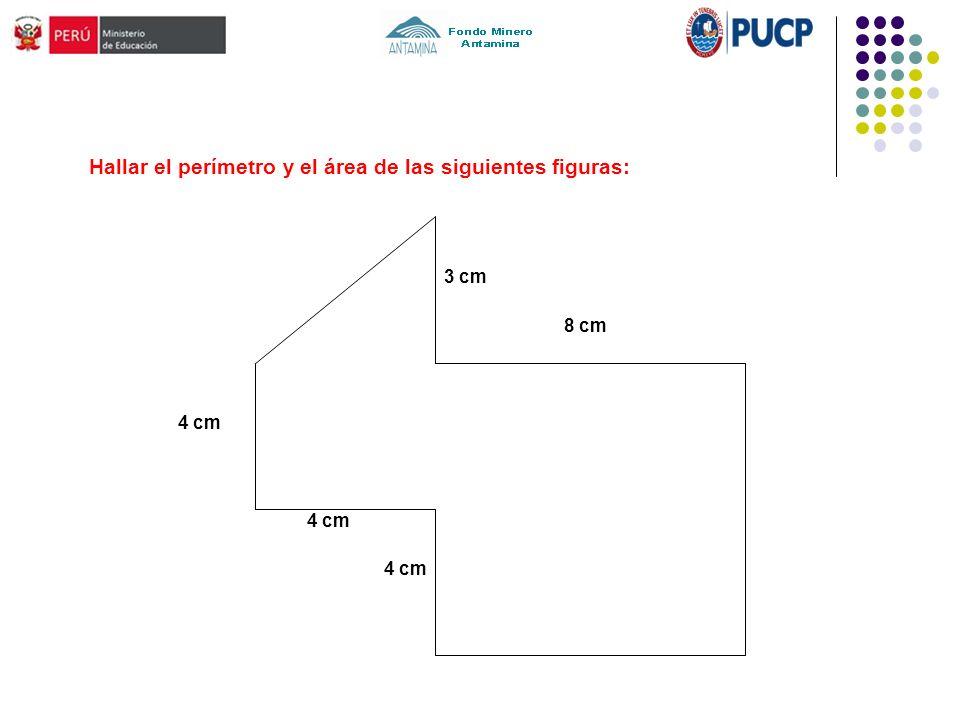 Hallar el perímetro y el área de las siguientes figuras: 3 cm 4 cm 8 cm 4 cm