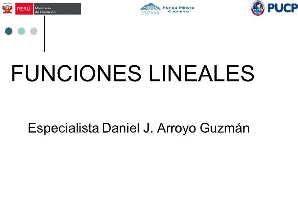 FUNCIONES LINEALES Especialista Daniel J. Arroyo Guzmán