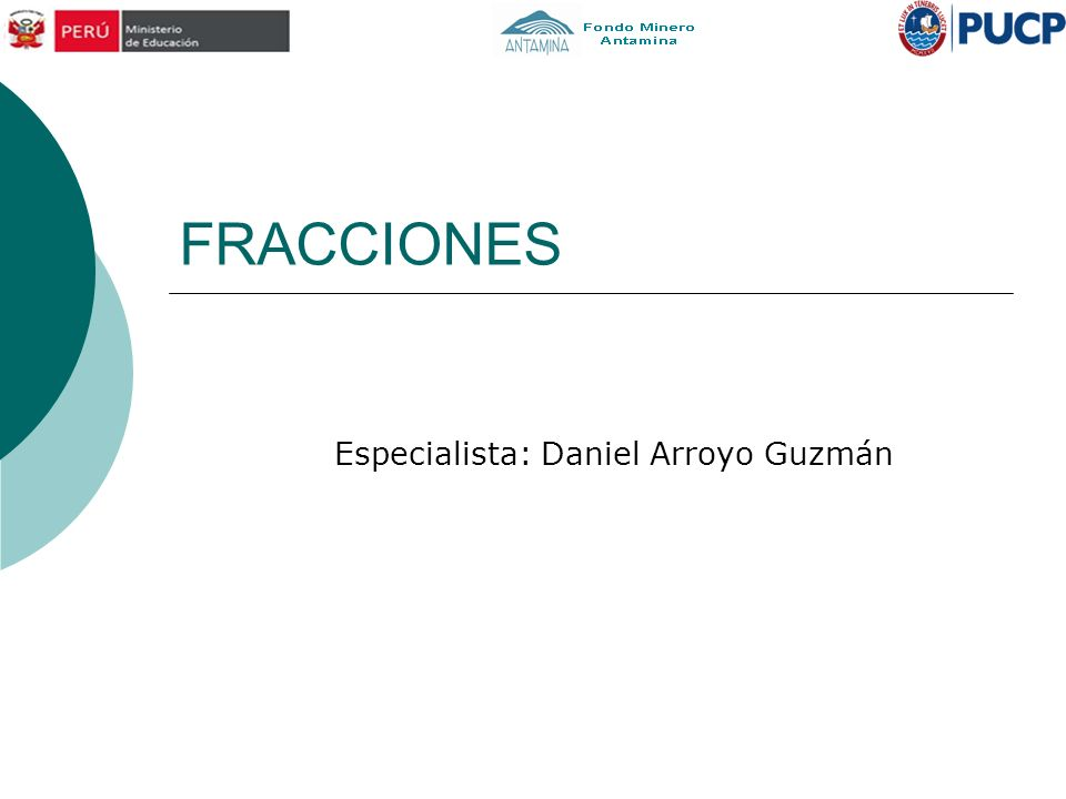 FRACCIONES Especialista: Daniel Arroyo Guzmán