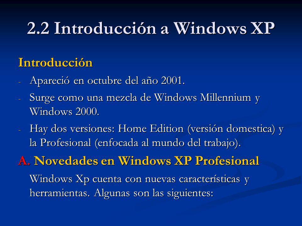 2.2 Introducción a Windows XP - En el escritorio de Windows Xp presentan nuevas apariencias como la Barra de tareas, el botón Inicio, etc.