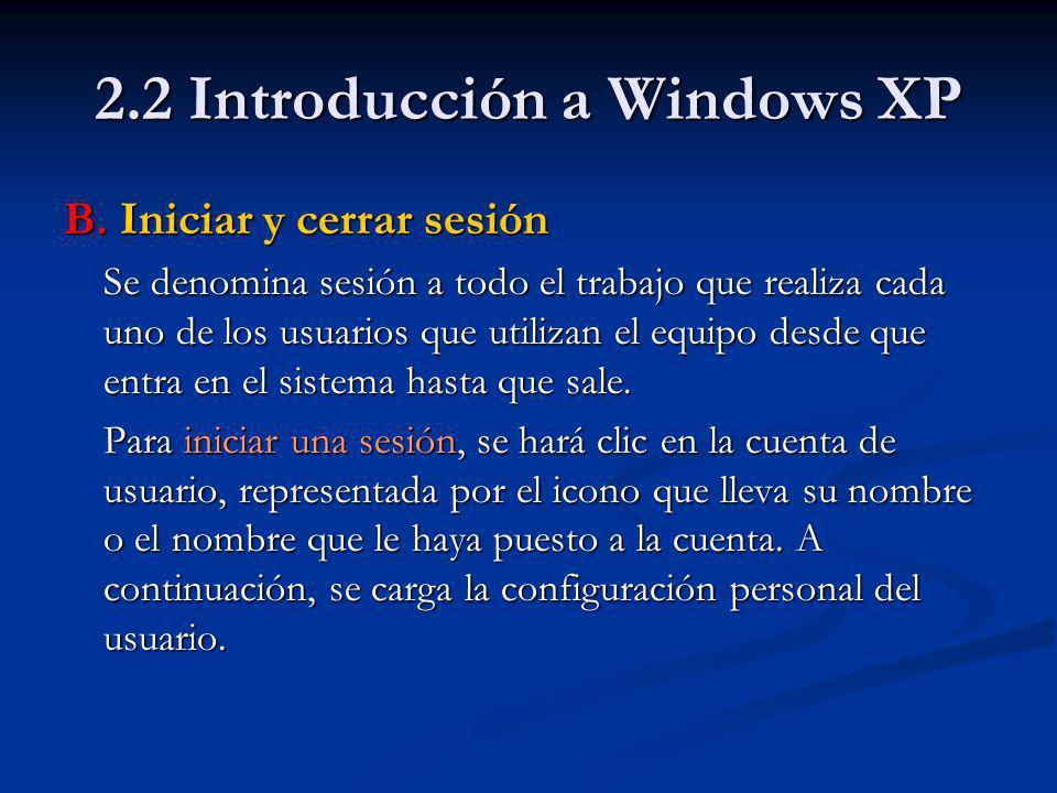 2.2 Introducción a Windows XP Para cerrar una sesión, se seguirán estos pasos: 1.