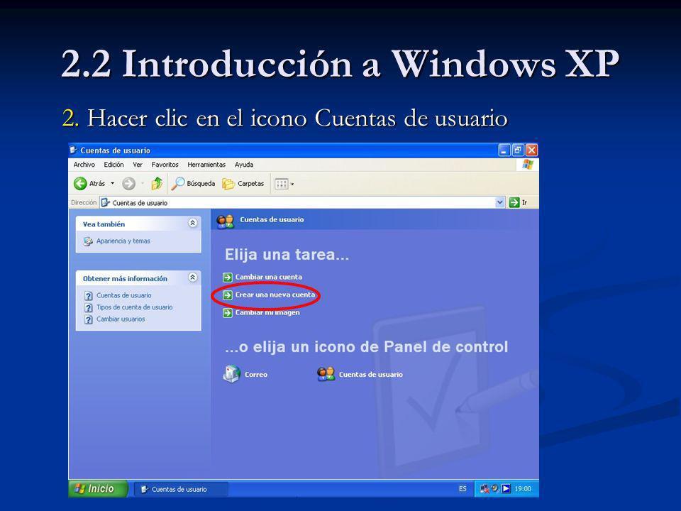 2.2 Introducción a Windows XP 3.Elige la opción Crear una cuenta nueva.